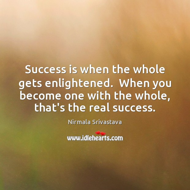 Success is when the whole gets enlightened.  When you become one with Image