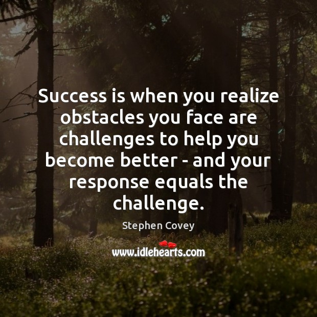 Success is when you realize obstacles you face are challenges to help Image