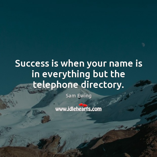 Image, Success is when your name is in everything but the telephone directory.