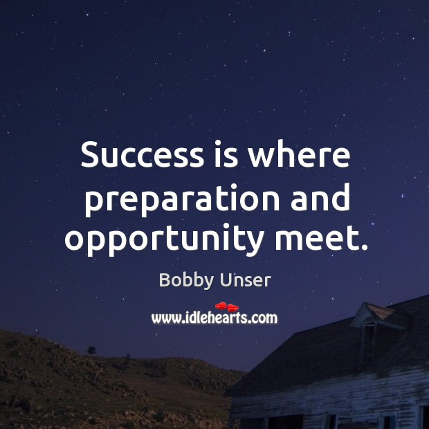 Quote Success Is When Preparation Meets Opportunity: Bobby Unser Quote: Success Is Where Preparation And