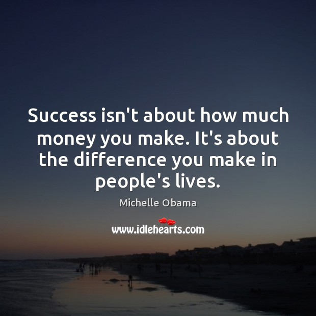 Success isn't about how much money you make. It's about the difference Michelle Obama Picture Quote
