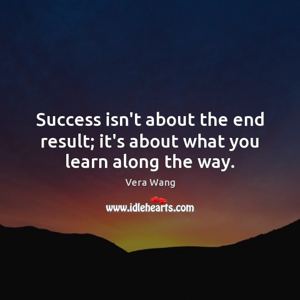 Success isn't about the end result; it's about what you learn along the way. Image