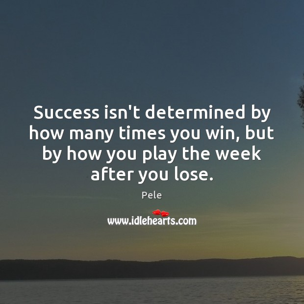 Success isn't determined by how many times you win, but by how Image