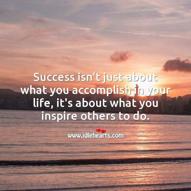 Success isn't just about what you accomplish in your life Image