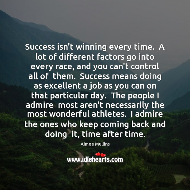 Success isn't winning every time.  A lot of different factors go into Aimee Mullins Picture Quote