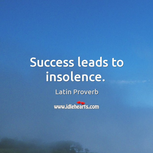 Image, Success leads to insolence.