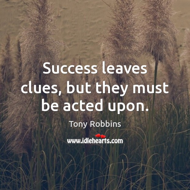 Image, Success leaves clues, but they must be acted upon.