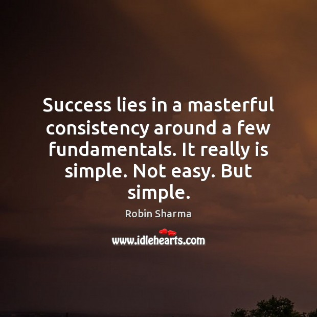 Success lies in a masterful consistency around a few fundamentals. It really Image