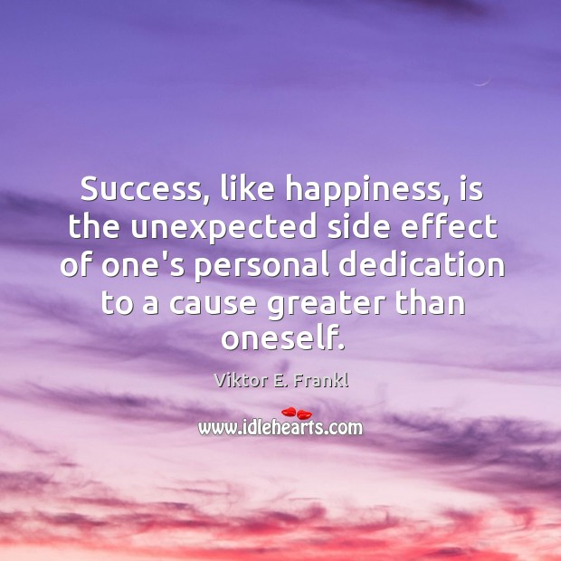 Success, like happiness, is the unexpected side effect of one's personal dedication Image