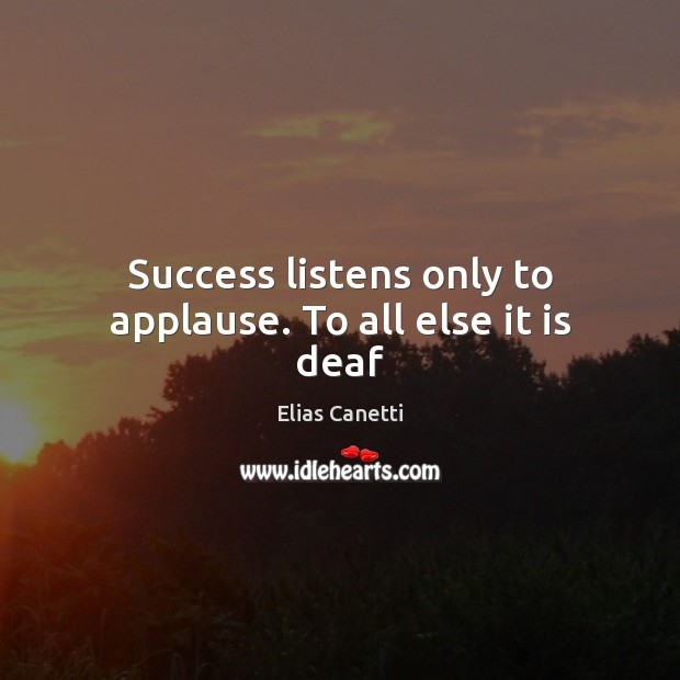 Image, Success listens only to applause. To all else it is deaf