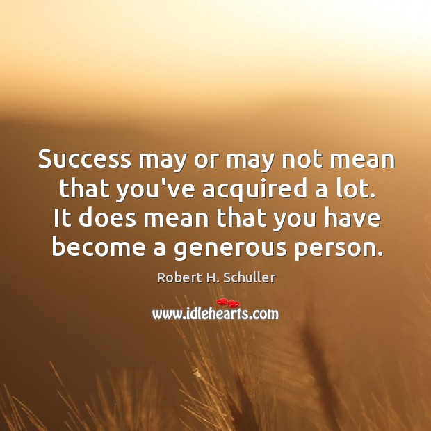 Success may or may not mean that you've acquired a lot. It Image