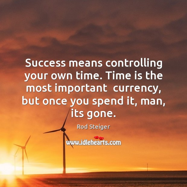 Success means controlling your own time. Time is the most important  currency, Time Quotes Image
