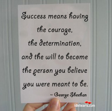Success Means Having The Courage…