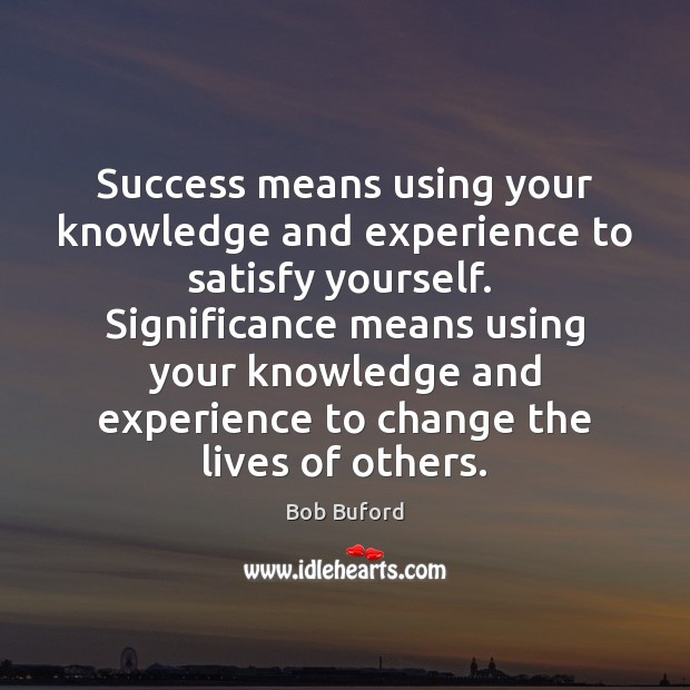 Image, Success means using your knowledge and experience to satisfy yourself.  Significance means