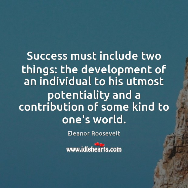 Success must include two things: the development of an individual to his Image