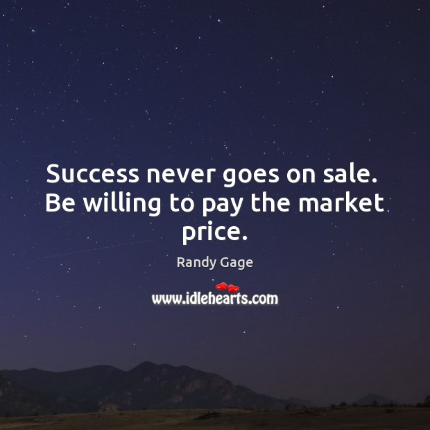 Success never goes on sale.  Be willing to pay the market price. Image