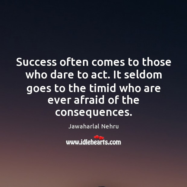 Image, Success often comes to those who dare to act. It seldom goes