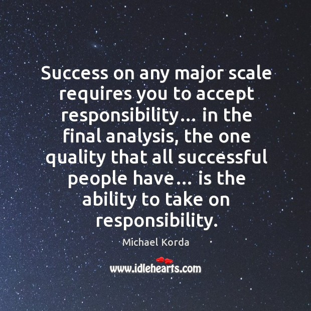 Success on any major scale requires you to accept responsibility… Image