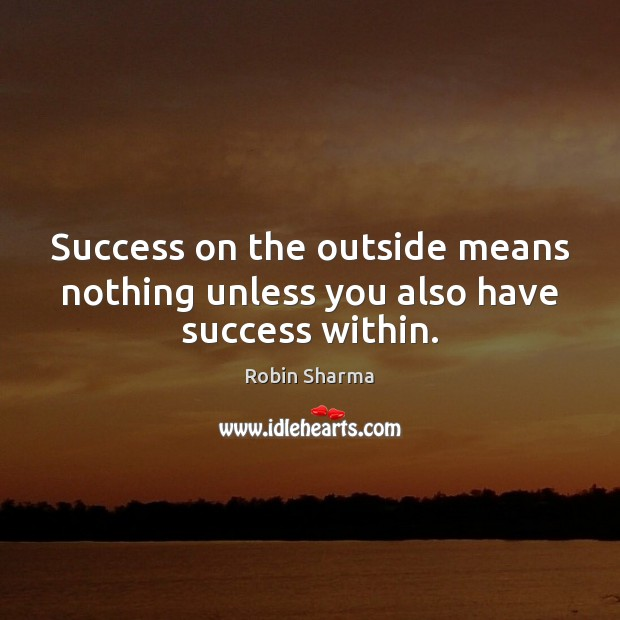 Image, Success on the outside means nothing unless you also have success within.