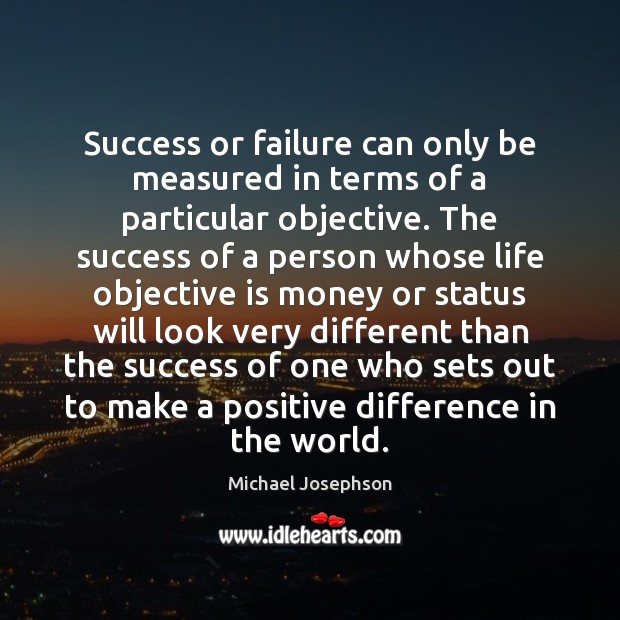 Image, Success or failure can only be measured in terms of a particular