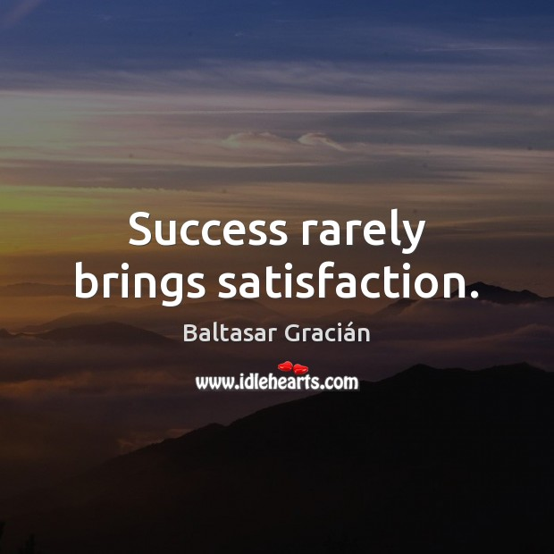 Success rarely brings satisfaction. Image