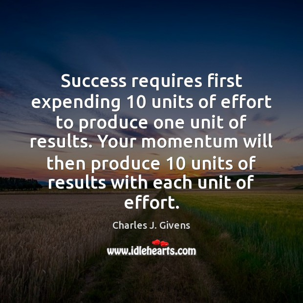Charles J. Givens Picture Quote image saying: Success requires first expending 10 units of effort to produce one unit of