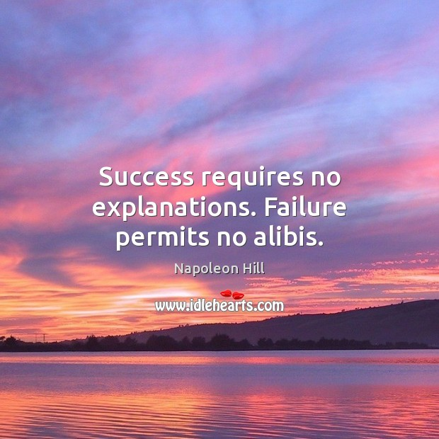 Image, Success requires no explanations. Failure permits no alibis.