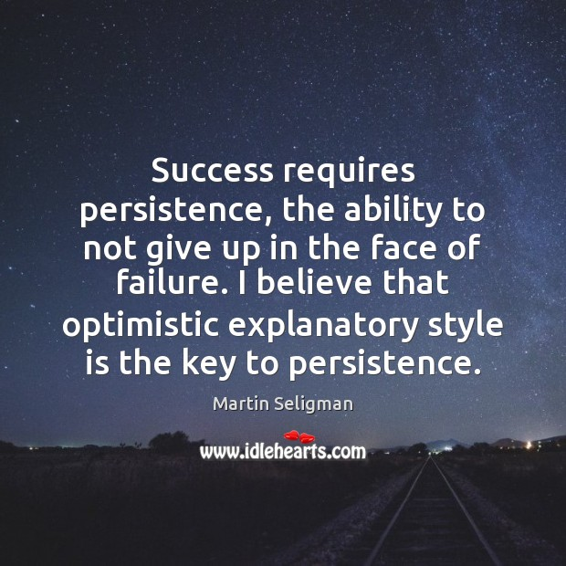 Success requires persistence, the ability to not give up in the face Martin Seligman Picture Quote