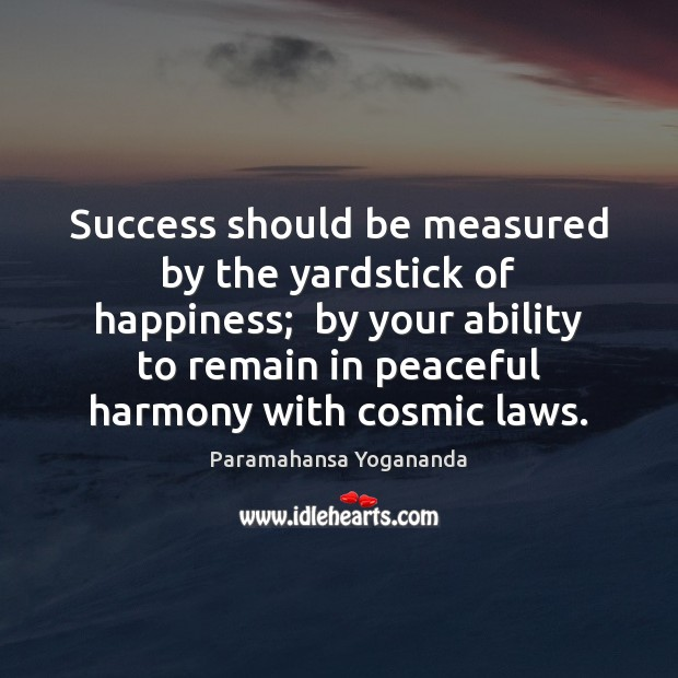 Success should be measured by the yardstick of happiness;  by your ability Paramahansa Yogananda Picture Quote