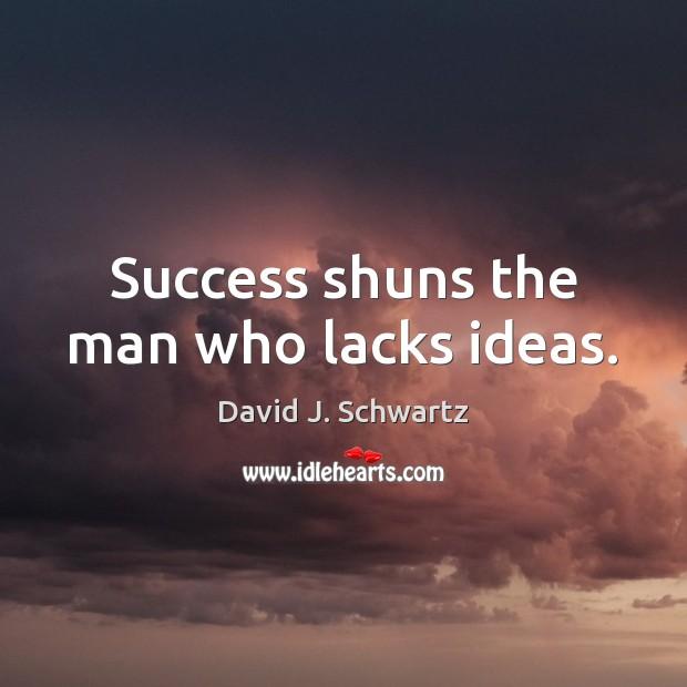 Success shuns the man who lacks ideas. David J. Schwartz Picture Quote