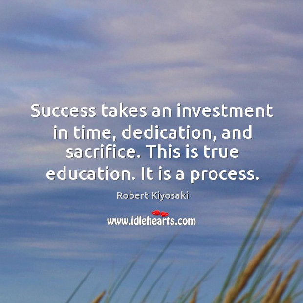 Image, Success takes an investment in time, dedication, and sacrifice. This is true