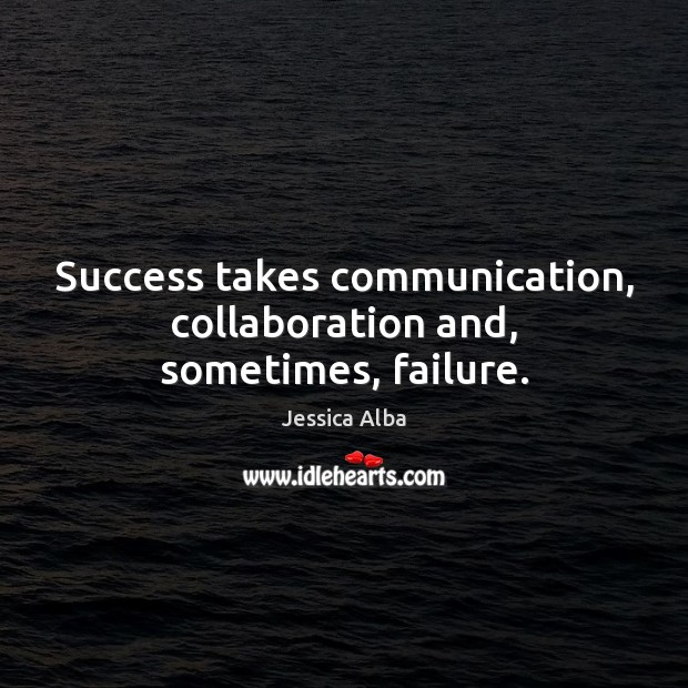 Success takes communication, collaboration and, sometimes, failure. Image