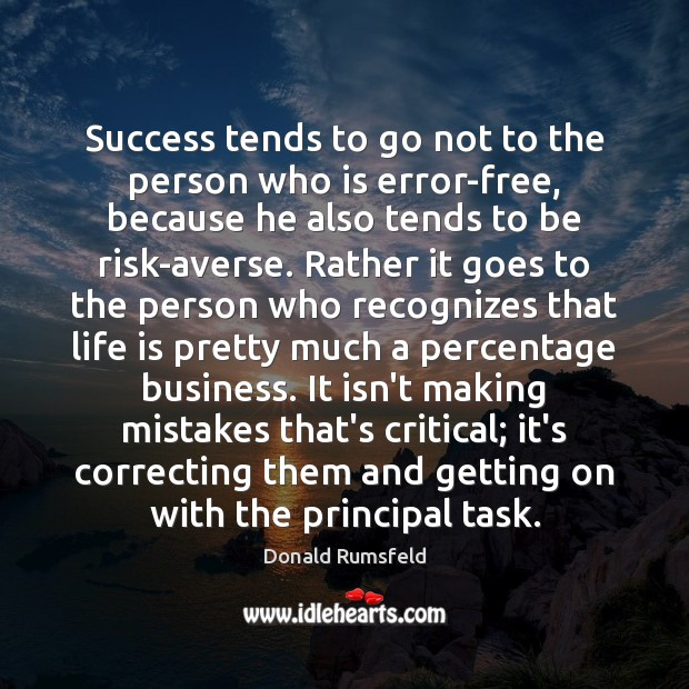 Success tends to go not to the person who is error-free, because Donald Rumsfeld Picture Quote