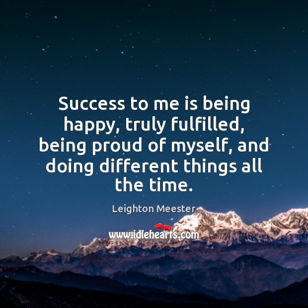 Success to me is being happy, truly fulfilled, being proud of myself, Leighton Meester Picture Quote