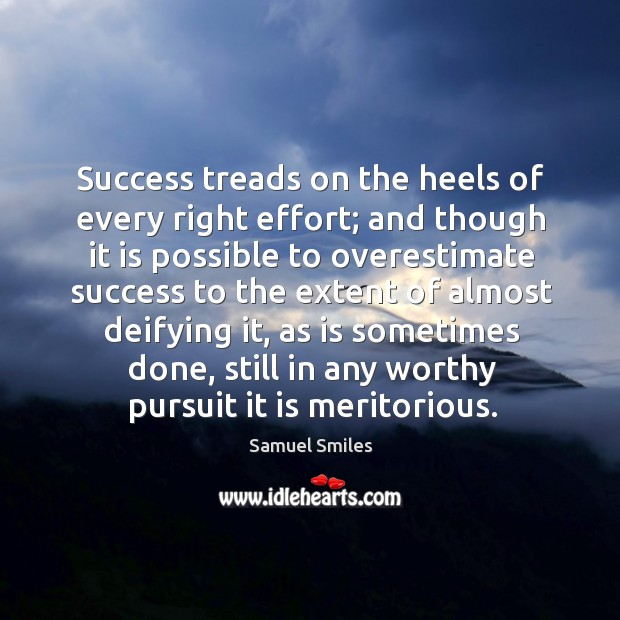 Image, Success treads on the heels of every right effort; and though it