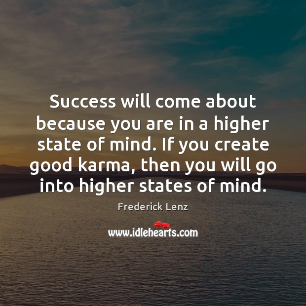 Success will come about because you are in a higher state of Karma Quotes Image