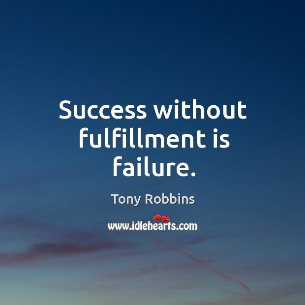 Success without fulfillment is failure. Image