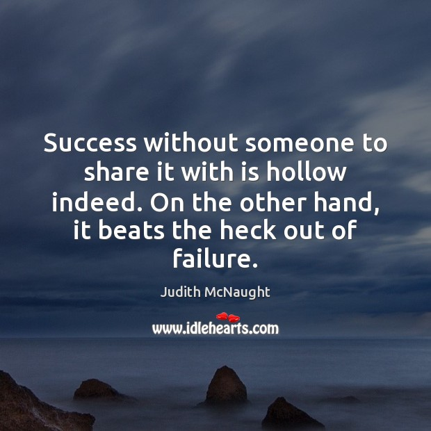 Success without someone to share it with is hollow indeed. On the Judith McNaught Picture Quote