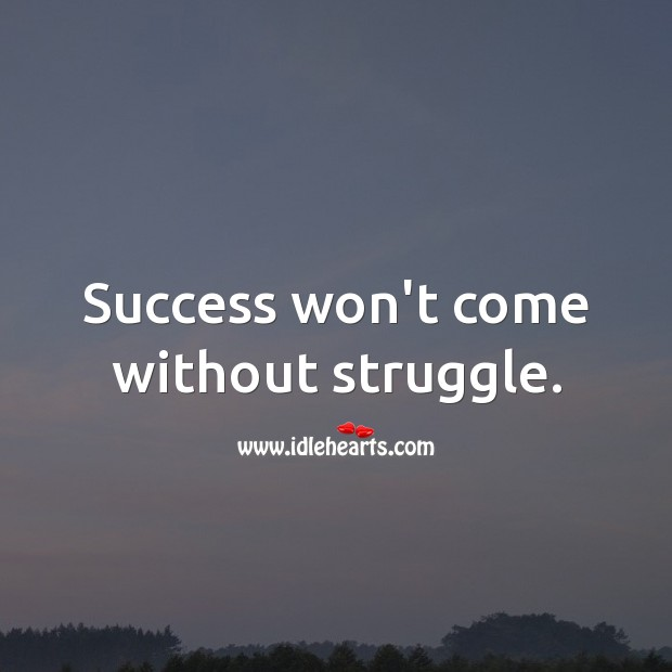 Image, Success won't come without struggle.