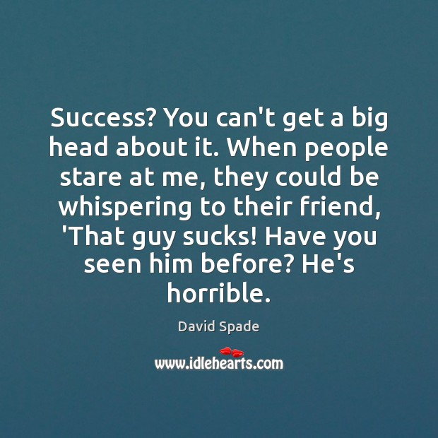 David Spade Picture Quote image saying: Success? You can't get a big head about it. When people stare