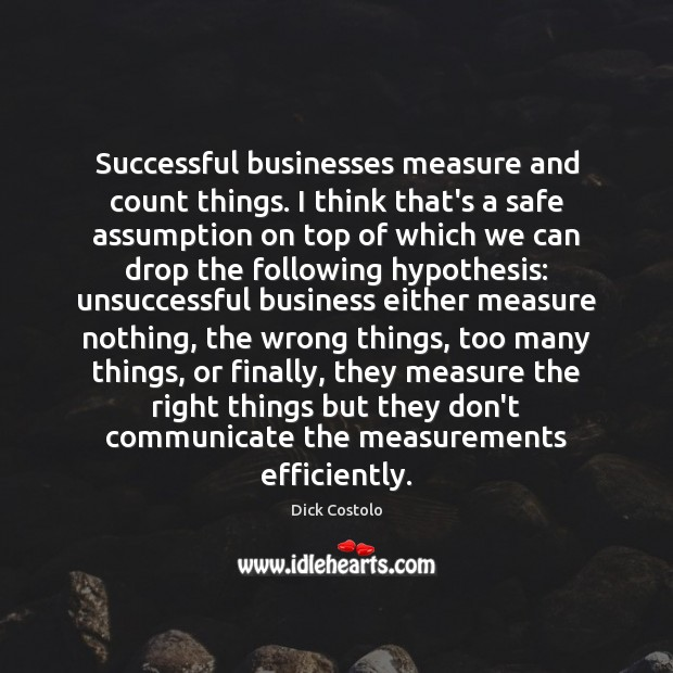 Successful businesses measure and count things. I think that's a safe assumption Image