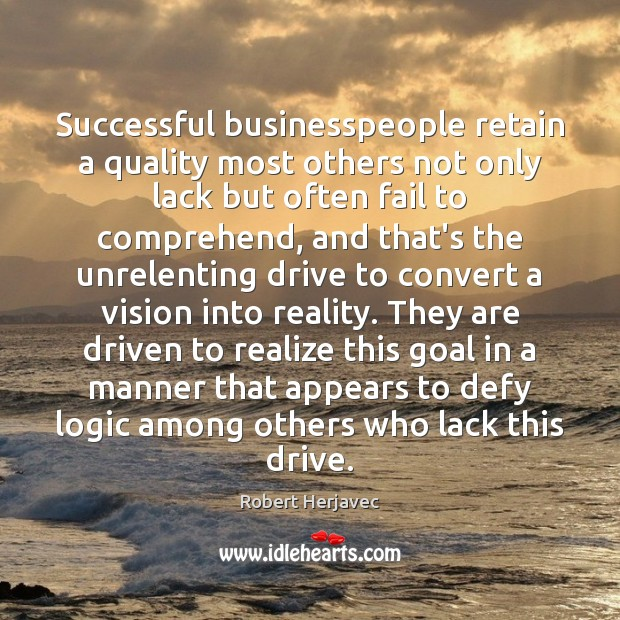 Successful businesspeople retain a quality most others not only lack but often Logic Quotes Image