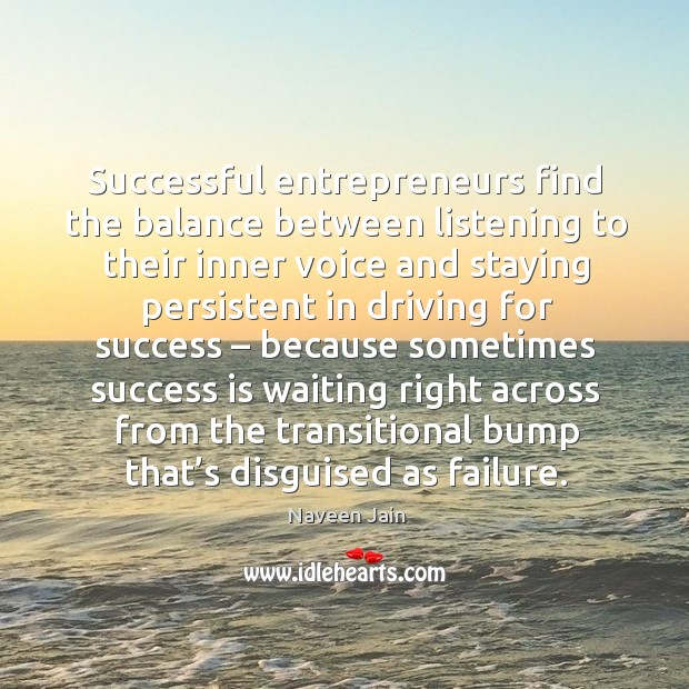 Successful entrepreneurs find the balance between listening to their inner voice and staying persistent Image