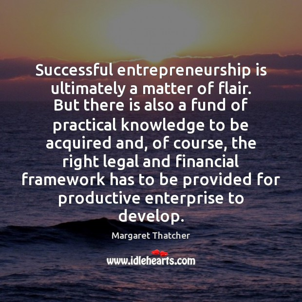 Successful entrepreneurship is ultimately a matter of flair. But there is also Entrepreneurship Quotes Image