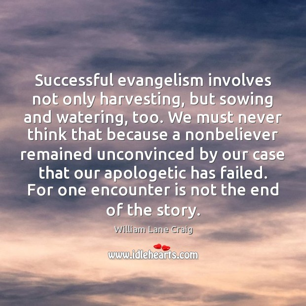 Successful evangelism involves not only harvesting, but sowing and watering, too. We Image