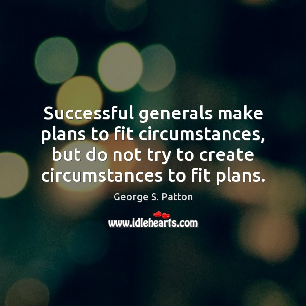 Image, Successful generals make plans to fit circumstances, but do not try to