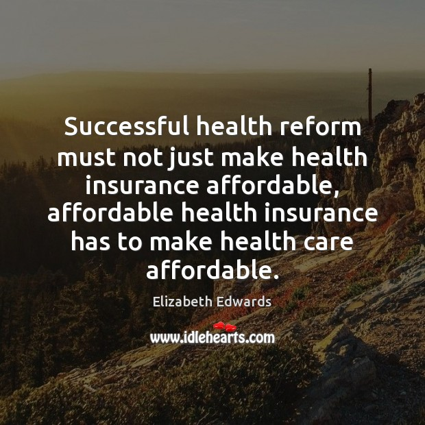 Successful health reform must not just make health insurance affordable, affordable health Image