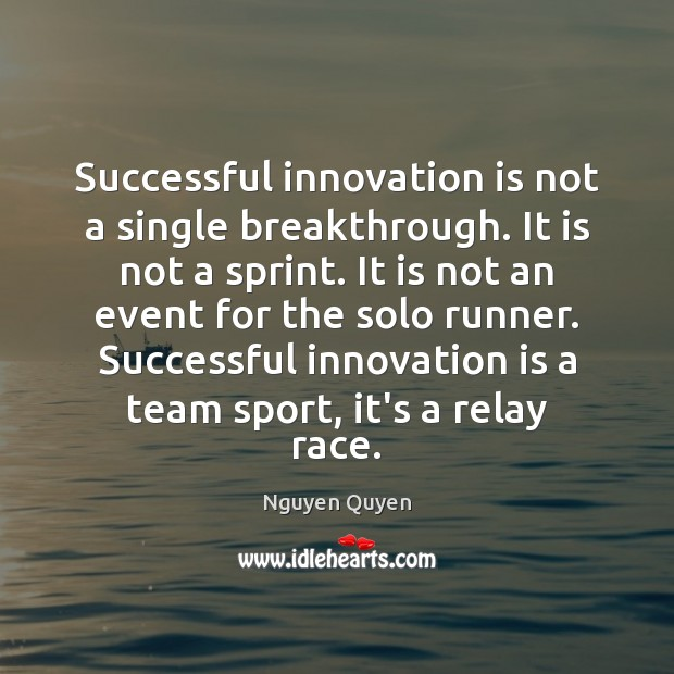 Successful innovation is not a single breakthrough. It is not a sprint. Innovation Quotes Image