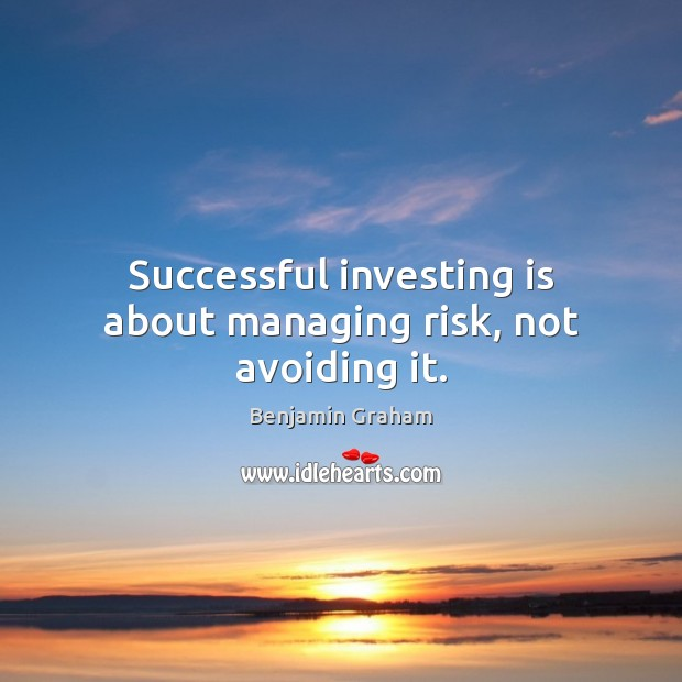 Successful investing is about managing risk, not avoiding it. Benjamin Graham Picture Quote