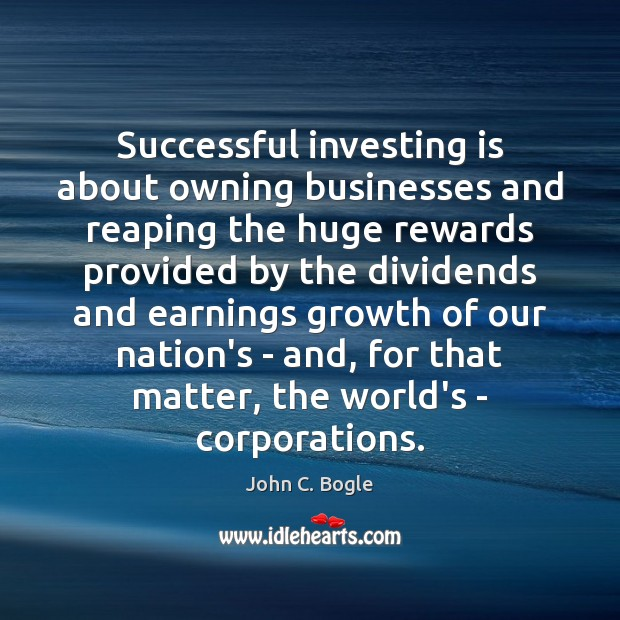 Successful investing is about owning businesses and reaping the huge rewards provided Image